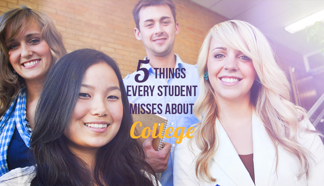 FIVE THINGS EVERY PERSON MISSES ABOUT COLLEGE